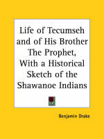 Life of Tecumseh and of His Brother the Prophet, with a Historical Sketch of the Shawanoe Indians (1858) by Benjamin Drake