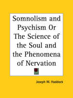 Somnolism and Psychism or the Science of the Soul and the Phenomena of Nervation (1851) by Joseph W. Haddock