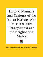 History, Manners and Customs of the Indian Nations Who Once Inhabited Pennsylvania and the Neighboring States (1876) by John Heckenwelder, William C. Reichel