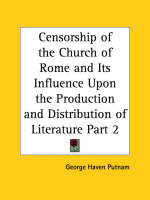 Censorship of the Church of Rome and Its Influence upon the Production and Distribution of Literature Vol. 2 (1906) by George Haven Putnam
