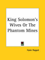 King Solomon's Wives or the Phantom Mines (1887) by Hyder Ragged