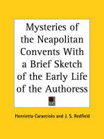 Mysteries of the Neapolitan Convents with a Brief Sketch of the Early Life of the Authoress (1867) by Henrietta Caracciolo