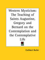 Western Mysticism: the Teaching of Saints Augustine, Gregory and Bernard on the Contemplation and the Contemplative Life (1922) The Teaching of Saints Augustine, Gregory and Bernard on the Contemplati by Cuthbert Butler