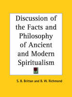 Discussion of the Facts and Philosophy of Ancient and Modern Spiritualism (1853) by S.B. Brittan, B.W. Richmond