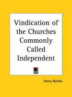 Vindication of the Churches Commonly Called Independent (1644) by Henry Burton