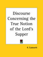 Discourse Concerning the True Notion of the Lord's Supper (1670) by R. Cudworth