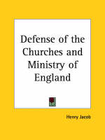 Defense of the Churches and Ministry of England (1599) by Henry Jacob