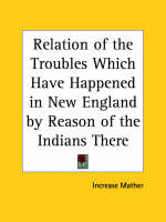 Relation of the Troubles Which Have Happened in New England by Reason of the Indians There (1677) by Increase Mather