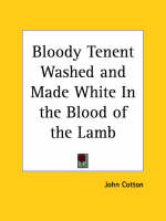 Bloody Tenent Washed and Made White in the Blood of the Lamb (1647) by John Cotton
