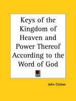 Keys of the Kingdom of Heaven and Power Thereof according to the Word of God (1644) by John Cotton