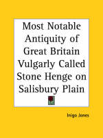 Most Notable Antiquity of Great Britain Vulgarly Called Stone Henge on Salisbury Plain (1655) by Inigo Jones