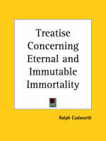Treatise Concerning Eternal and Immutable Immortality (1731) by Ralph Cudworth
