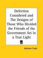 Defection Considered and the Designs of Those Who Divided the Friends of the Government Set in a True Light (1717) by Matthew Tindel