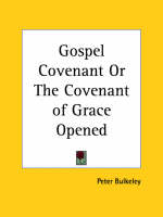 Gospel Covenant or the Covenant of Grace Opened (1651) by Peter Bulkeley