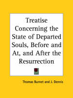 Treatise Concerning the State of Departed Souls, before and at, and after the Resurrection (1739) by Thomas Burnet