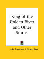 King of the Golden River and Other Stories (1841) by John Ruskin
