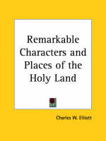Remarkable Characters and Places of the Holy Land (1867) by Charles W. Elliott