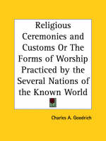 Religious Ceremonies and Customs or the Forms of Worship Practiced by the Several Nations of the Known World (1835) by Charles A. Goodrich