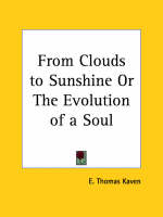 From Clouds to Sunshine or the Evolution of a Soul (1900) by E. Thomas Kaven