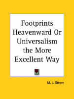 Footprints Heavenward or Universalism the More Excellent Way (1861) by M.J. Steere