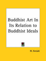 Buddhist Art in Its Relation to Buddhist Ideals (1915) by M. Anesaki
