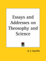 Essays and Addresses on Theosophy and Science (1899) by G. E. Sutcliffe