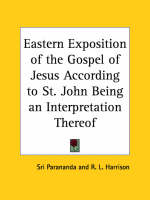 Eastern Exposition of the Gospel of Jesus according to St. John Being an Interpretation Thereof (1902) by Sri Parananda