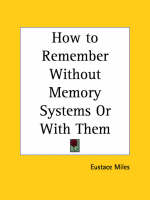How to Remember without Memory Systems or with Them (1901) by Eustace Miles