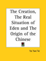 The Creation, the Real Situation of Eden and the Origin of the Chinese (1914) by Tse Tsan Tai
