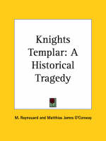 Knights Templar: A Historical Tragedy (1809) by M. Raynouard