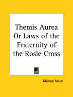 Themis Aurea or Laws of the Fraternity of the Rosie Cross (1656) by Michael Maier