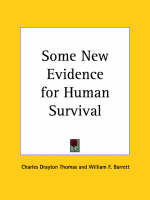 Some New Evidence for Human Survival (1922) by Charles Drayton Thomas, William F. Barrett