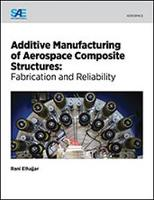 Additive Manufacturing of Aerospace Composite Structures Fabrication and Reliability by Rani Elhajjar