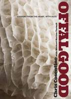 Offal Good Cooking from the Heart, with Guts by Chris Cosentino
