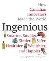 Ingenious How Canadian Innovators Made the World a Smaller, Smarter, Kinder, Safer Healthier, Wealthier & Happier by Tom Jenkins