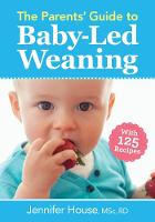 The Parents' Guide to Baby-Led Weaning With 125 Recipes by Jennifer House