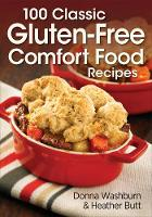 100 Classic Gluten-Free Comfort Food Recipes by Donna Washburn, Heather Butt