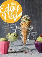 The Edgy Veg Carnivore-Approved Vegan Recipes by Candice Hutchings, James Aita