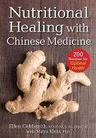 Nutritional Healing with Chinese Medicine + 200 Recipes for Optimal Health by Ellen Goldsmith, Maya Klein