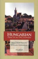 Hungarian-English / English-Hungarian Practical Dictionary by Eva Szabo