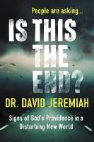 Is This the End? Signs of God's Providence in a Disturbing New World by David Jeremiah