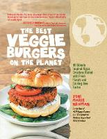 The Best Veggie Burgers on the Planet 101 Globally Inspired Vegan Creations Packed with Fresh Flavors and Exciting New Tastes by Joni-Marie Newman