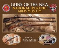 Guns of the NRA National Sporting Arms Museum by Jim Supica