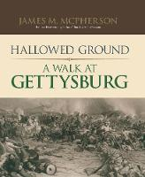 Hallowed Ground A Walk at Gettysburg by James M. McPherson