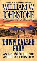 A Town Called Fury by William W. Johnstone, J. A. Johnstone