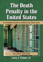 The Death Penalty in the United States A Complete Guide to Federal and State Laws by Louis J., Jr. Palmer
