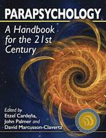 Parapsychology A Handbook for the 21st Century by Etzel Cardena