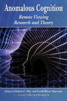 Anomalous Cognition Remote Viewing Research and Theory by Edwin C. May
