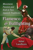 Flamenco and Bullfighting Movement, Passion and Risk in Two Spanish Traditions by Adair Landborn