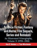 Science Fiction, Fantasy and Horror Film Sequels, Series and Remakes An Illustrated Filmography (1996-2016) by Kim R. Holston, Tom Winchester